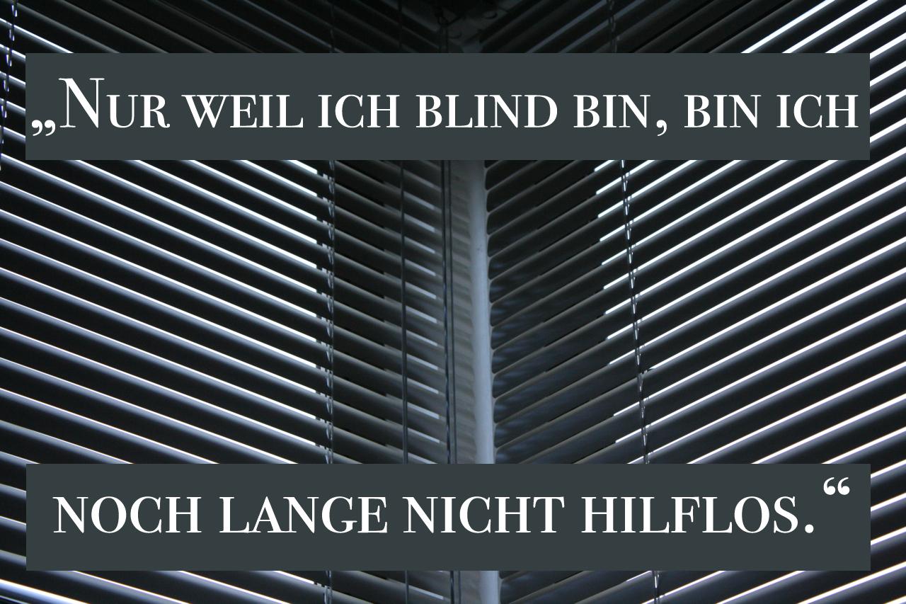 Blinde Menschen werden von anderen oft als hilflos wahrgenommen. Das ärgert viele Bilde, denn oft können sie ein eigenständiges Leben führen.